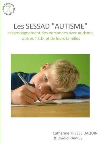 Les SESSAD: accompagnement des personnes avec autisme, autres T.E.D. et de leurs familles de Catherine Treese Daquin (19 mars 2010) Broché