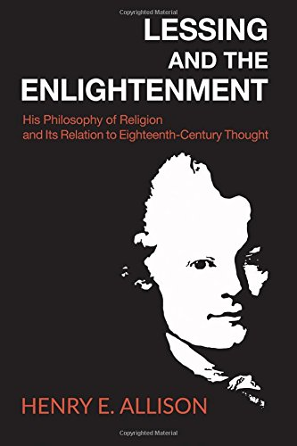 Lessing and the Enlightenment: His Philosophy of Religion and Its Relation to Eighteenth-Century Thought