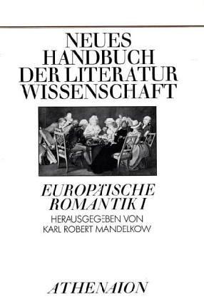 Neues Handbuch der Literatur wissenschaft: Europäische Romantik I
