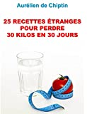 Telecharger Livres 25 recettes etranges pour perdre 30 kilos en 30 jours Chiptin t 1 (PDF,EPUB,MOBI) gratuits en Francaise