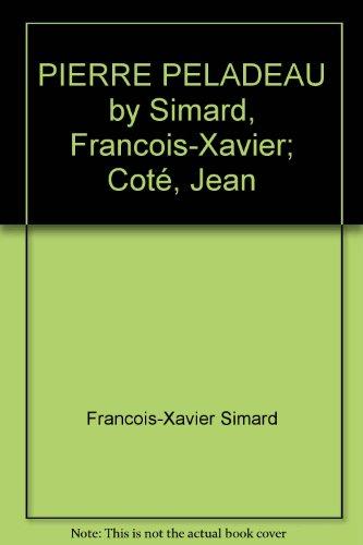 PIERRE PELADEAU by Simard, Francois-Xavier; Cot, Jean