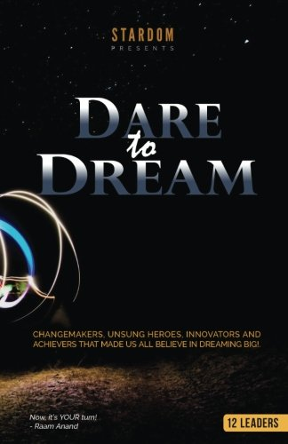 Dare To Dream: Change-makers, Unsung Heroes, Innovators, And Achievers That Made Us All Believe In Dreaming Big!