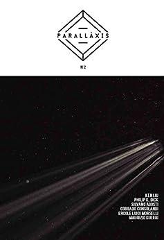 Parallàxis: Numero 2 di [Liu, Ken, Dick, Philip K., Agosti, Silvano, Consolandi, Corrado, Morselli, Ercole Luigi, Guerri, Maurizio]