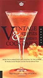 Vintage Spirits and Forgotten Cocktails : From the Alamagoozlum Cocktail to the Zombie by Ted Haigh (2004-10-01)
