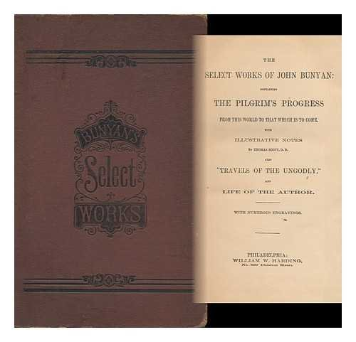 The Select Works of John Bunyan: Containing the Pilgrim's Progress from This World to That Which is to Come with Illustrative Notes by Thomas Scott, D. D. ;