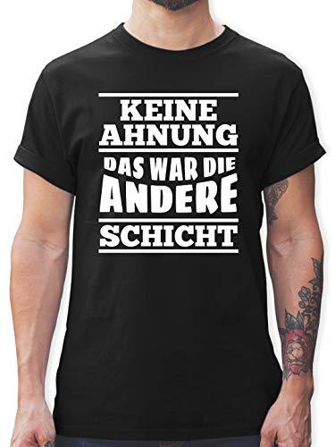 Sprüche - Keine Ahnung das war die andere Schicht - XL - Schwarz - L190 - Herren T-Shirt und Männer Tshirt