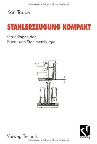 Stahlerzeugung kompakt: Grundlagen der Eisen- und Stahlmetallurgie