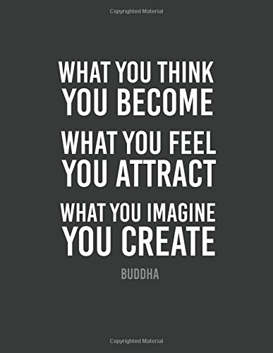 What you think you become : Buddha quote journal, Mix 90P Dotted grid 20P Lined ruled,8.5x11 in,110 undated pages: Quote journal to write in your ... for life/ business /office /student/ teacher