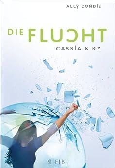 Cassia & Ky - Die Flucht: Band 2 von [Condie, Ally]