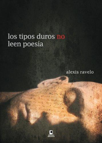 Los tipos duros no leen poesía por Alexis Ravelo