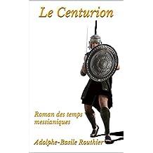 Le Centurion: Roman des temps messianiques (French Edition)