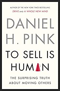 To Sell Is Human: The Surprising Truth About Moving Others par Daniel H. Pink