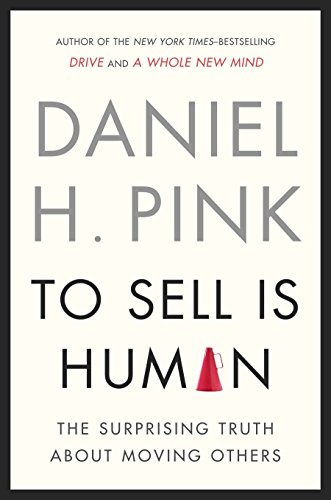 To Sell Is Human: The Surprising Truth about Moving Others por Daniel H. Pink