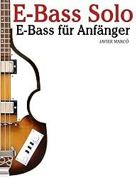 E-Bass Solo: E-Bass für Anfänger. Mit Musik von Bach, Mozart, Beethoven, Vivaldi und anderen Komponisten. In Noten und Tabulatur.