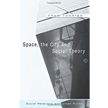 Space, the City and Social Theory: Social relations and urban forms