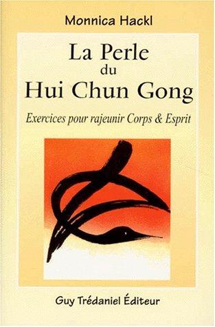 La Perle du hui chun gong : Exercices pour rajeunir corps et esprit