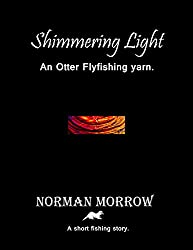 Shimmering Light: Short Story - Fly Fishing for Sea Trout.