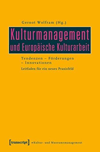 Kulturmanagement und Europäische Kulturarbeit: Tendenzen - Förderungen - Innovationen. Leitfaden für ein neues Praxisfeld (Schriften zum Kultur- und Museumsmanagement)