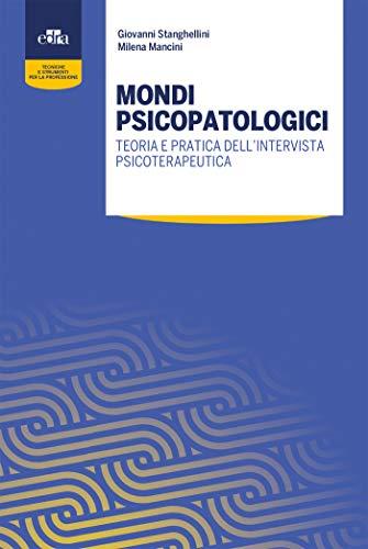 Mondi psicopatologici. Teoria e pratica dell'intervista psicoterapeutica por Giovanni Stanghellini