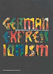 German Expressionism: Art and Society 1909-1923 (Art of the 20th century)