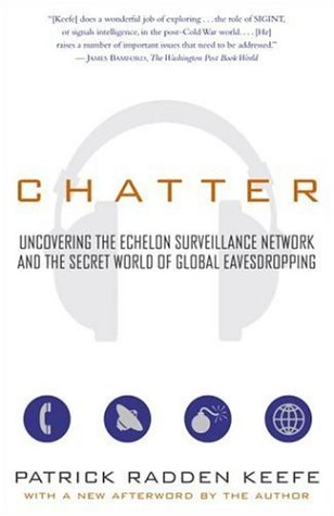 Chatter: Uncovering the Echelon Surveillance Network and the Secret World of Global Eavesdropping (English Edition)