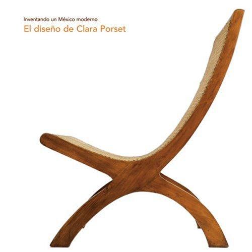 El diseño de Clara Porset / Clara Porset's Design: Inventando un México moderno / Creating a Modern Mexico (Arte y Fotografía)