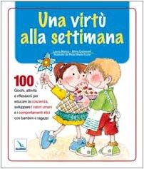 Una virtù alla settimana. 100 giochi, attività e riflessioni per educare la coscienza, sviluppare i (Valore Attività)