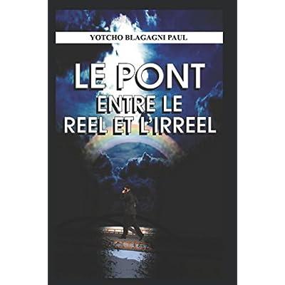 LE PONT ENTRE LE REEL ET L'IRREEL: Et si tout n'était que mirage ...