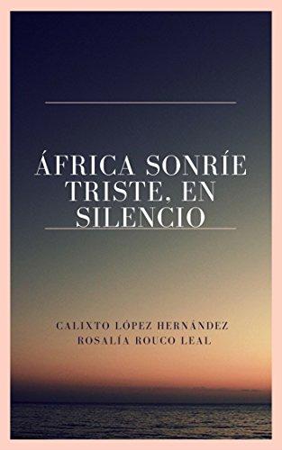 ÁFRICA SONRÍE TRISTE, EN SILENCIO por CALIXTO LÓPEZ
