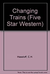 Changing Trains (Five Star Western)