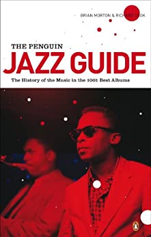 The Penguin Jazz Guide: The History of the Music in the 1000 Best Albums eBook: Brian Morton, Richard Cook