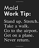 Maid Work Tip: Stand up. Stretch. Take a walk. Go to the airport. Get on a plane. Never return.: Calendar 2019, Monthly