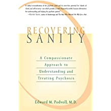 Recovering Sanity: A Compassionate Approach to Understanding and Treating Psychosis