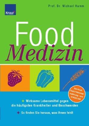 Food Medizin: Wirksame Lebensmittel gegen die häufigsten Krankheiten und Beschwerden; So finden Sie heraus, was Ihnen fehlt