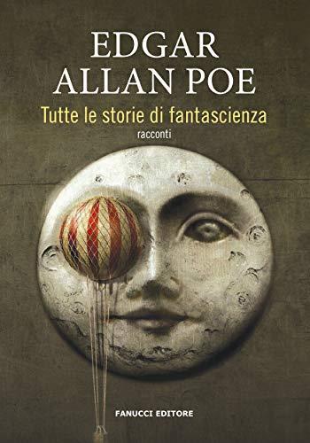 Tutte le storie di fantascienza (Fanucci) di [Edgar Allan Poe]