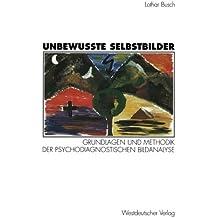 Unbewußte Selbstbilder: Grundlagen und Methodik der psychodiagnostischen Bildanalyse