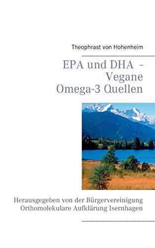 EPA und DHA - Vegane Omega-3 Quellen: Herausgegeben von der Bürgervereinigung Orthomolekulare Aufklärung Isernhagen (Epa 1000 Mg)