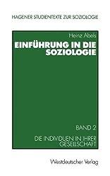 Einführung in die Soziologie. Grundbegriffe, Themen, Theorien: Einführung in die Soziologie. Band 2: Die Individuen in ihrer Gesellschaft (Studientexte zur Soziologie) by Heinz Abels (2001-03-14)