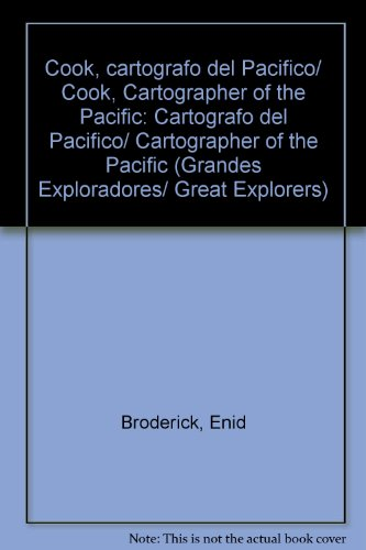 Cook, cartografo del Pacifico/ Cook, Cartographer of the Pacific: Cartografo del Pacifico/ Cartographer of the Pacific (Grandes exploradores/ Great Explorers) por Enid Broderick