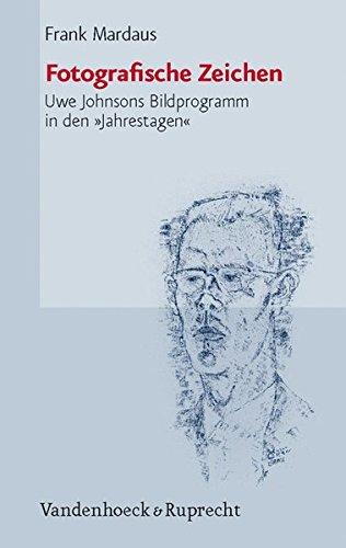Fotografische Zeichen: Uwe Johnsons Bildprogramm in den »Jahrestagen«. Johnson-Studien 9