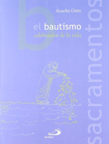 El bautismo: Celebración de la vida (Sacramentos) por Anselm Grün