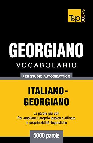 Vocabolario Italiano-Georgiano per studio autodidattico - 5000 parole