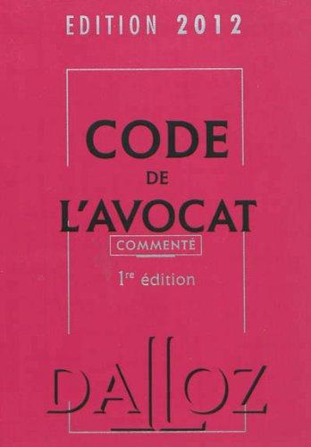 Code de l'avocat 2012, commenté - 1ère édition par Christophe Jamin, Collectif