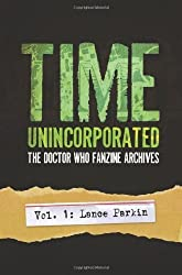 Time, Unincorporated 1: The Doctor Who Fanzine Archives: (Vol. 1: Lance Parkin) (Time, Unincorporated Series) by Parkin, Lance (2009) Paperback