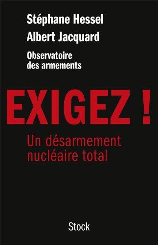 Exigez !: Un désarmement nucléaire total par Albert Jacquard, Stéphane Hessel