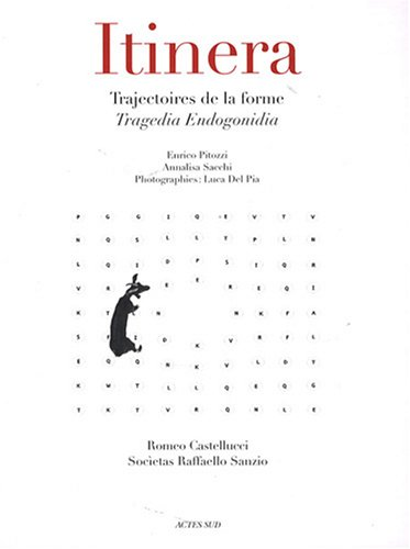 Itinera : Trajectoires de la forme - Tragedia Endogonidia par Enrico Pitozzi, Annalisa Sacchi, Luca Del Pia