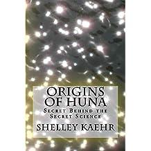Origins of Huna: Secret Behind the Secret Science (English Edition)