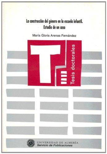 La construcción del género en la escuela infantil. Estudio de un caso (Tesis Doctorales (Edición Electrónica)) por María Gloria Arenas Fernández