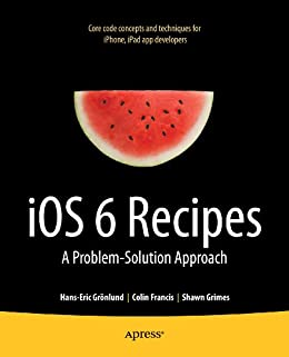 iOS 6 Recipes: A Problem-Solution Approach von [Grönlund, Hans-Eric, Colin Francis, Shawn Grimes]
