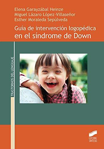 Guía de intervención logopédica en el síndrome de Down (Trastornos del lenguaje) por Elena Garayzábal Heinze